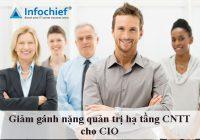 Giảm gánh nặng quản trị hạ tầng CNTT cho CIO