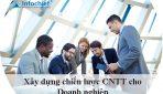 Xây dựng chiến lược CNTT cho Doanh nghiệp