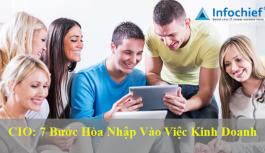 CIO: 7 Bước hòa nhập vào việc kinh doanh